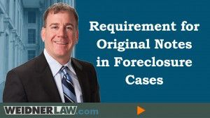 attorney-matt-weidner-requirement-to-produce-original-notes-in-foreclosure-cases