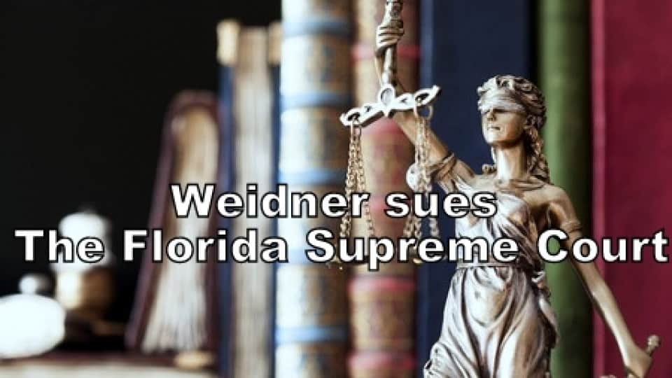Weidner Sues The Florida Supreme Court